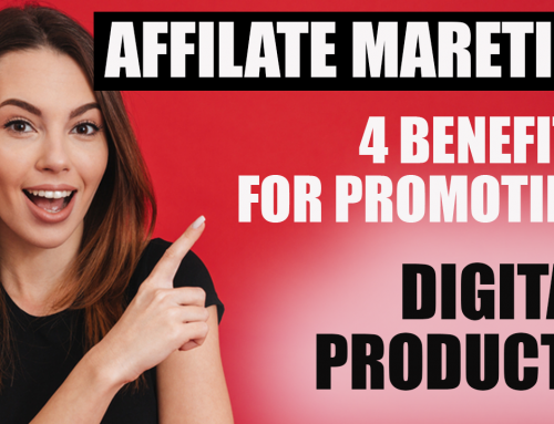 Affiliate Marketing Digital Products – 4 Benefits To Marketing Digital Products