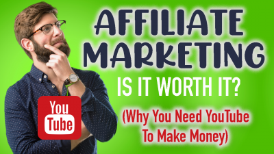 Is Affiliate Marketing Worth It? Why You Need YouTube To Make Money - Digital Synergy