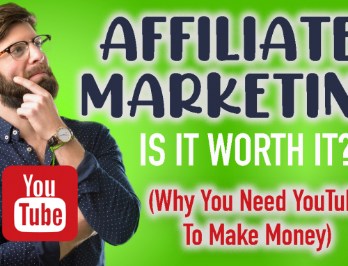 Is Affiliate Marketing Worth It?  Why You Need YouTube To Make Money