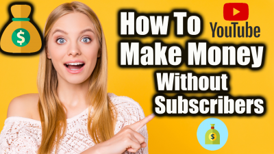 how to make money on youtube without subscribers