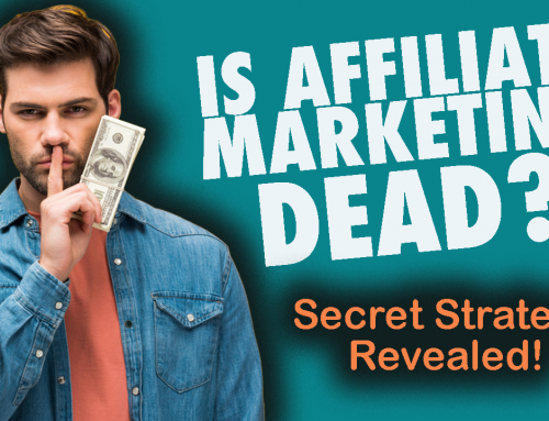 Is Affiliate Marketing Dead?  Honest Opinion (Facts Exposed)